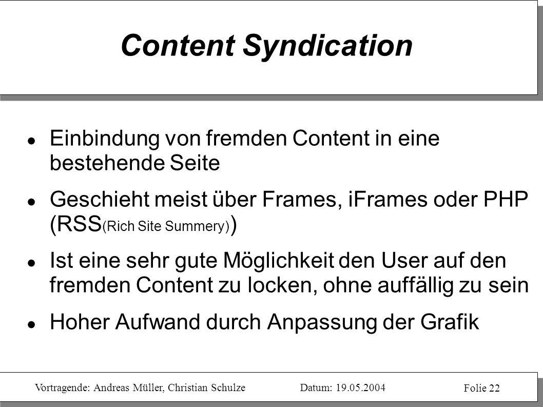 Vortragende: Andreas Müller, Christian SchulzeDatum: 19.05.2004 Folie 22 Content Syndication Einbindung von fremden Content in eine bestehende Seite G