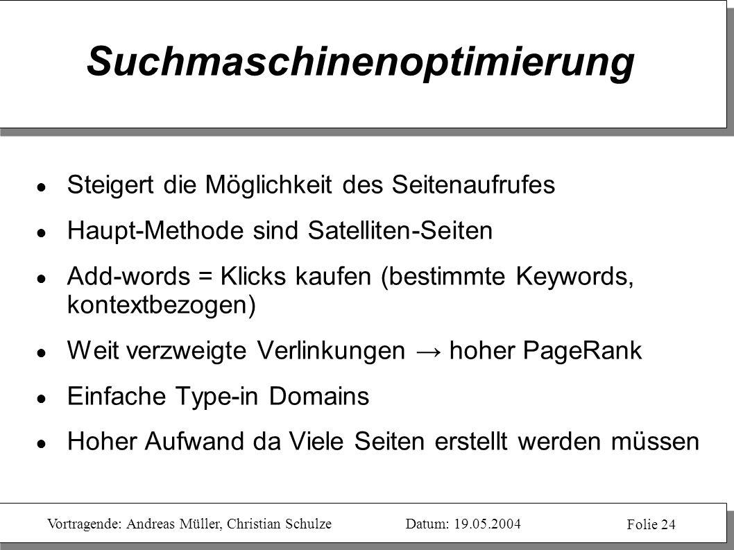 Vortragende: Andreas Müller, Christian SchulzeDatum: 19.05.2004 Folie 24 Suchmaschinenoptimierung Steigert die Möglichkeit des Seitenaufrufes Haupt-Me
