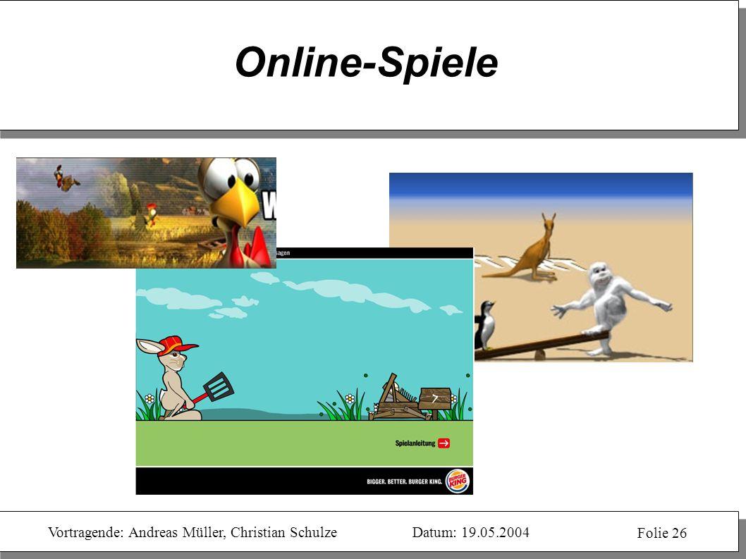 Vortragende: Andreas Müller, Christian SchulzeDatum: 19.05.2004 Folie 26 Online-Spiele