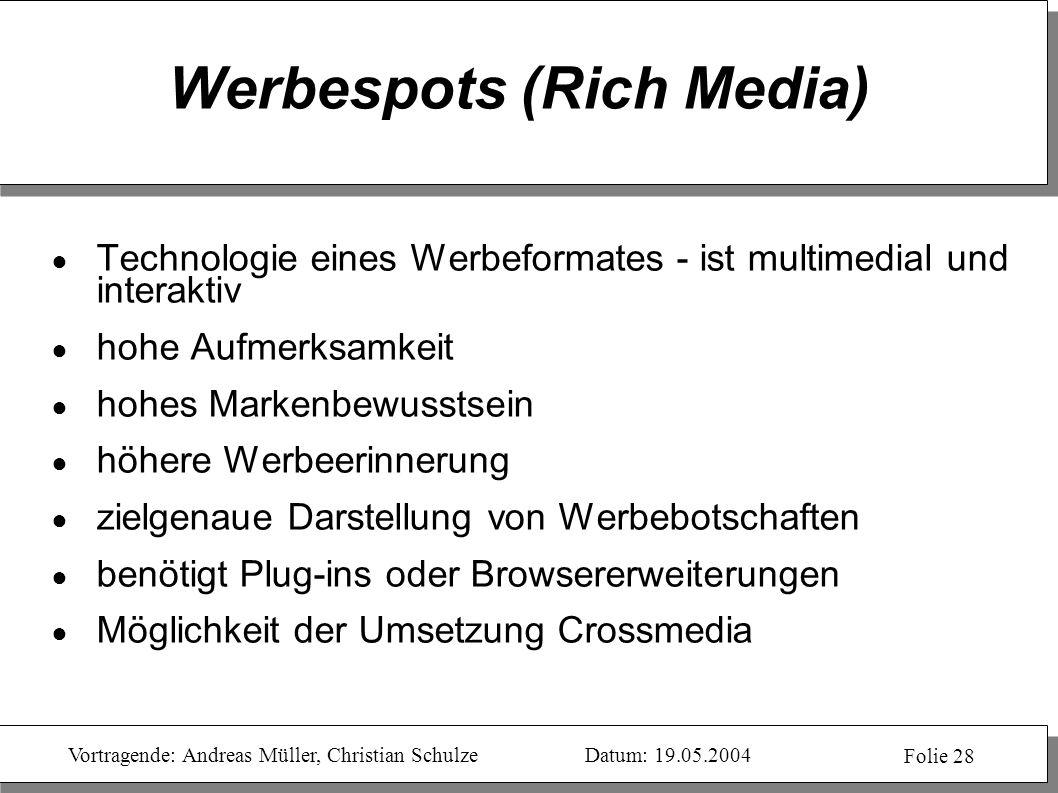 Vortragende: Andreas Müller, Christian SchulzeDatum: 19.05.2004 Folie 28 Werbespots (Rich Media) Technologie eines Werbeformates - ist multimedial und