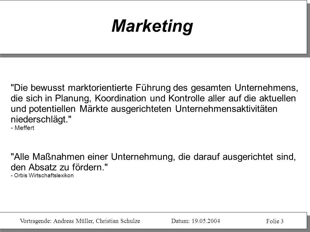 Vortragende: Andreas Müller, Christian SchulzeDatum: 19.05.2004 Folie 3 Marketing