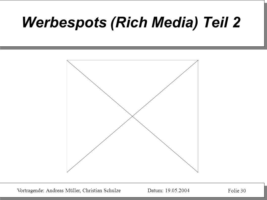 Vortragende: Andreas Müller, Christian SchulzeDatum: 19.05.2004 Folie 30 Werbespots (Rich Media) Teil 2