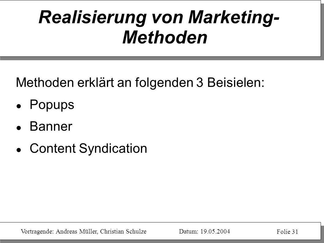 Vortragende: Andreas Müller, Christian SchulzeDatum: 19.05.2004 Folie 31 Realisierung von Marketing- Methoden Methoden erklärt an folgenden 3 Beisiele