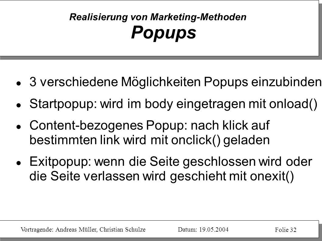 Vortragende: Andreas Müller, Christian SchulzeDatum: 19.05.2004 Folie 32 Realisierung von Marketing-Methoden Popups 3 verschiedene Möglichkeiten Popup