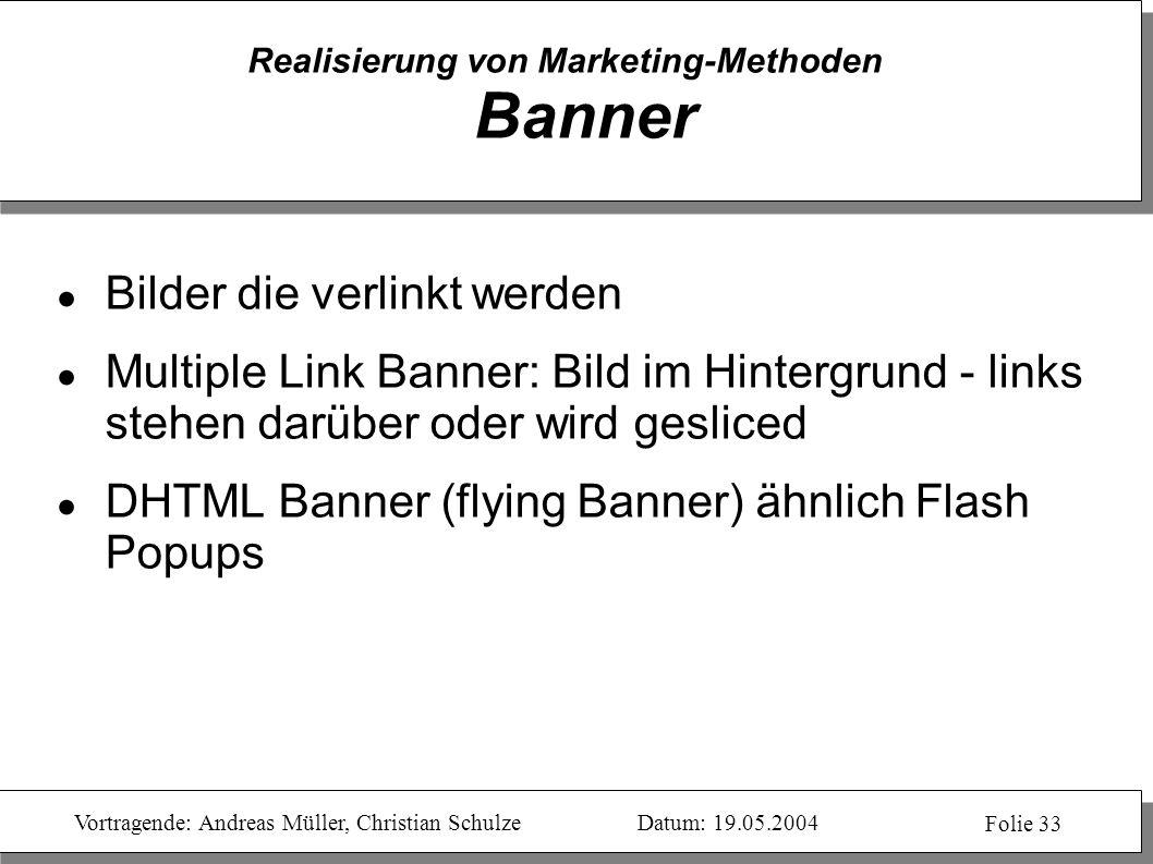 Vortragende: Andreas Müller, Christian SchulzeDatum: 19.05.2004 Folie 33 Realisierung von Marketing-Methoden Banner Bilder die verlinkt werden Multipl