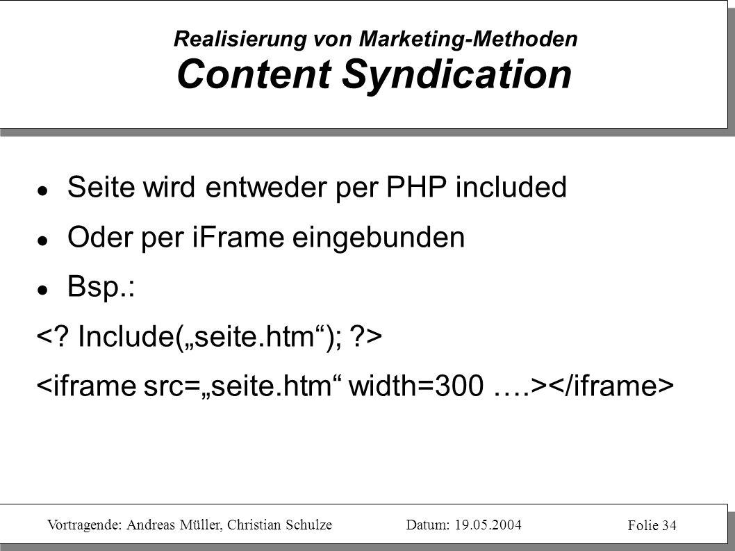 Vortragende: Andreas Müller, Christian SchulzeDatum: 19.05.2004 Folie 34 Realisierung von Marketing-Methoden Content Syndication Seite wird entweder p