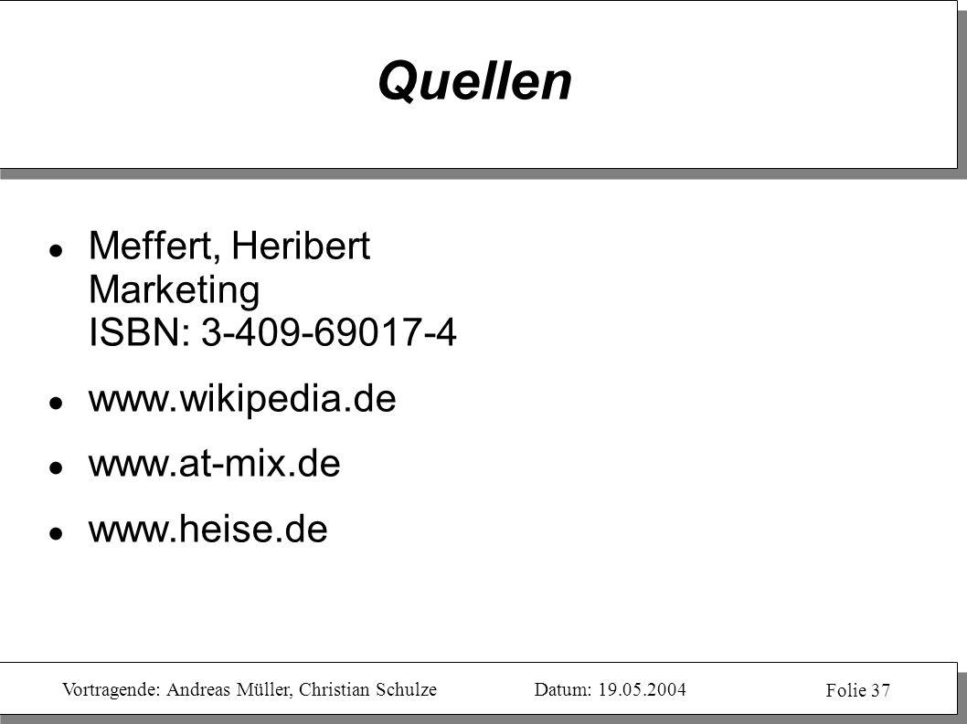 Vortragende: Andreas Müller, Christian SchulzeDatum: 19.05.2004 Folie 37 Quellen Meffert, Heribert Marketing ISBN: 3-409-69017-4 www.wikipedia.de www.