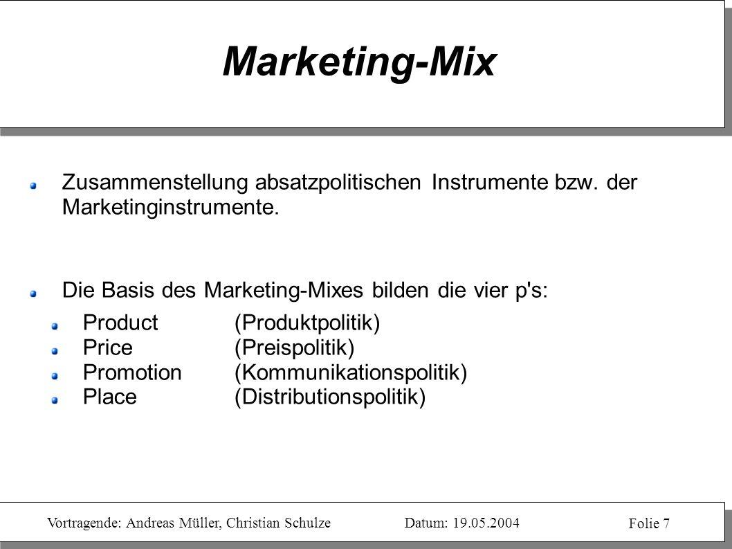 Vortragende: Andreas Müller, Christian SchulzeDatum: 19.05.2004 Folie 7 Marketing-Mix Zusammenstellung absatzpolitischen Instrumente bzw. der Marketin