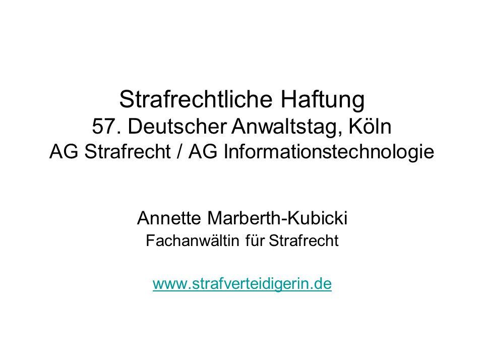 Strafrechtliche Haftung 57. Deutscher Anwaltstag, Köln AG Strafrecht / AG Informationstechnologie Annette Marberth-Kubicki Fachanwältin für Strafrecht