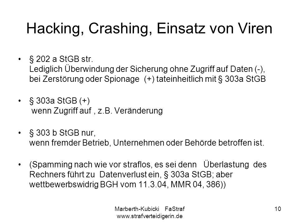 Marberth-Kubicki FaStraf www.strafverteidigerin.de 10 Hacking, Crashing, Einsatz von Viren § 202 a StGB str. Lediglich Überwindung der Sicherung ohne