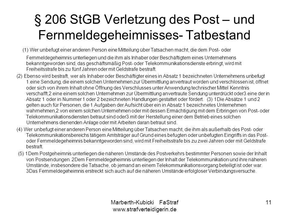 Marberth-Kubicki FaStraf www.strafverteidigerin.de 11 § 206 StGB Verletzung des Post – und Fernmeldegeheimnisses- Tatbestand (1) Wer unbefugt einer an