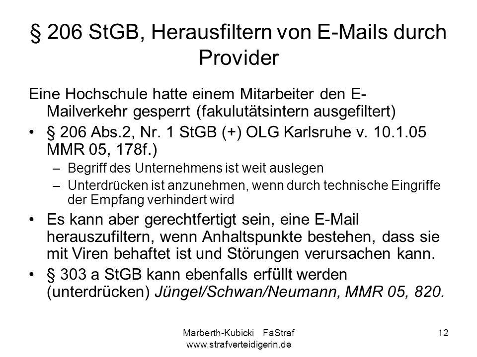 Marberth-Kubicki FaStraf www.strafverteidigerin.de 12 § 206 StGB, Herausfiltern von E-Mails durch Provider Eine Hochschule hatte einem Mitarbeiter den