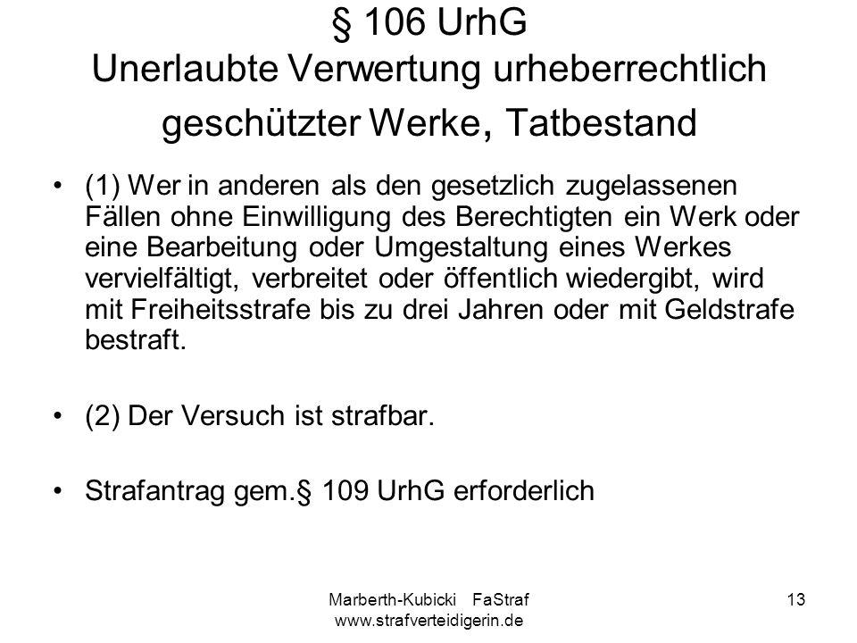 Marberth-Kubicki FaStraf www.strafverteidigerin.de 13 § 106 UrhG Unerlaubte Verwertung urheberrechtlich geschützter Werke, Tatbestand (1) Wer in ander