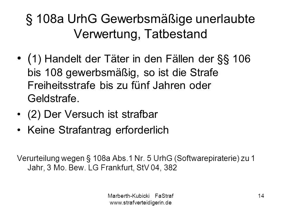 Marberth-Kubicki FaStraf www.strafverteidigerin.de 14 § 108a UrhG Gewerbsmäßige unerlaubte Verwertung, Tatbestand ( 1) Handelt der Täter in den Fällen