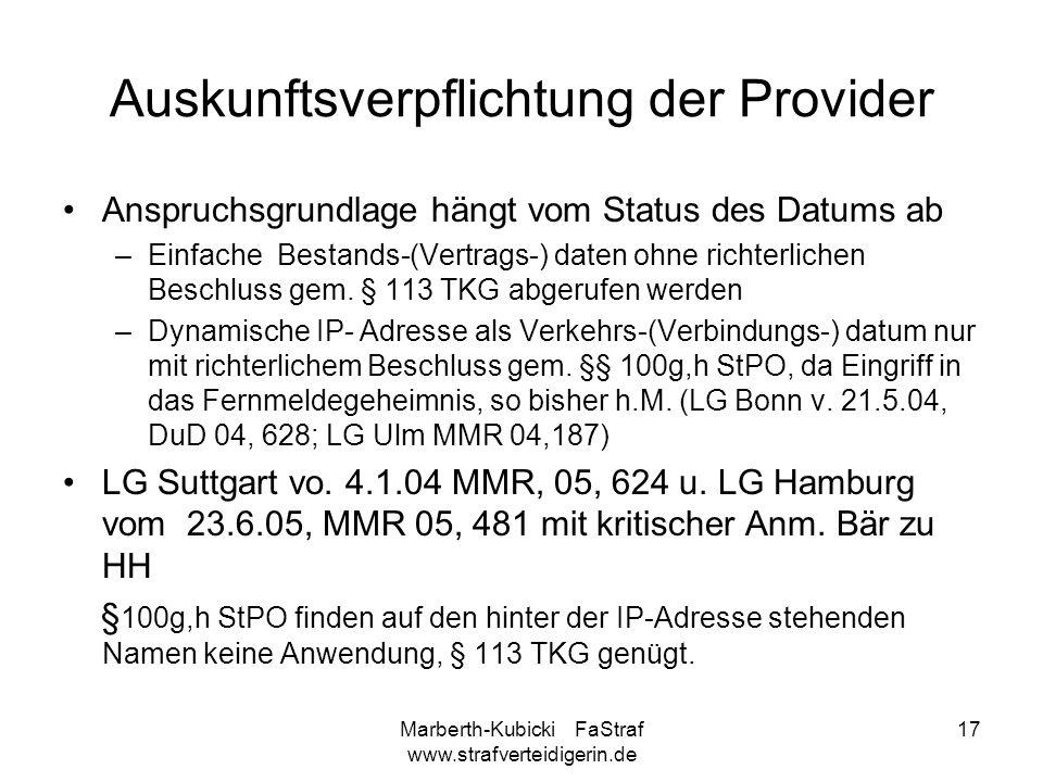 Marberth-Kubicki FaStraf www.strafverteidigerin.de 17 Auskunftsverpflichtung der Provider Anspruchsgrundlage hängt vom Status des Datums ab –Einfache