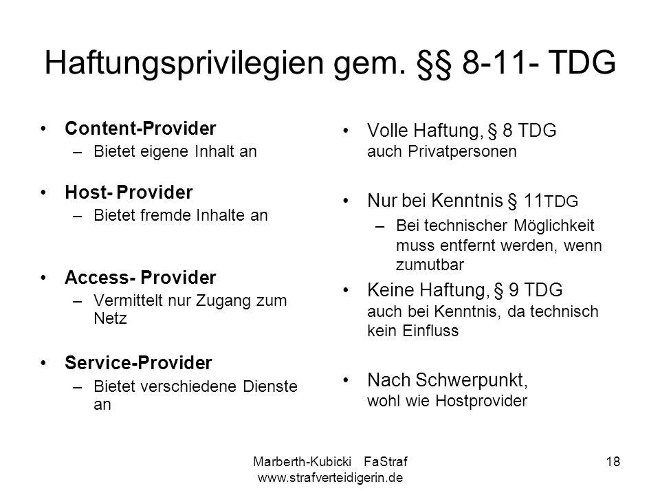 Marberth-Kubicki FaStraf www.strafverteidigerin.de 18 Haftungsprivilegien gem. §§ 8-11- TDG Content-Provider –Bietet eigene Inhalt an Host- Provider –
