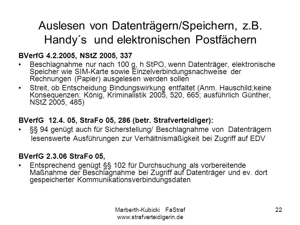 Marberth-Kubicki FaStraf www.strafverteidigerin.de 22 Auslesen von Datenträgern/Speichern, z.B. Handy´s und elektronischen Postfächern BVerfG 4.2.2005