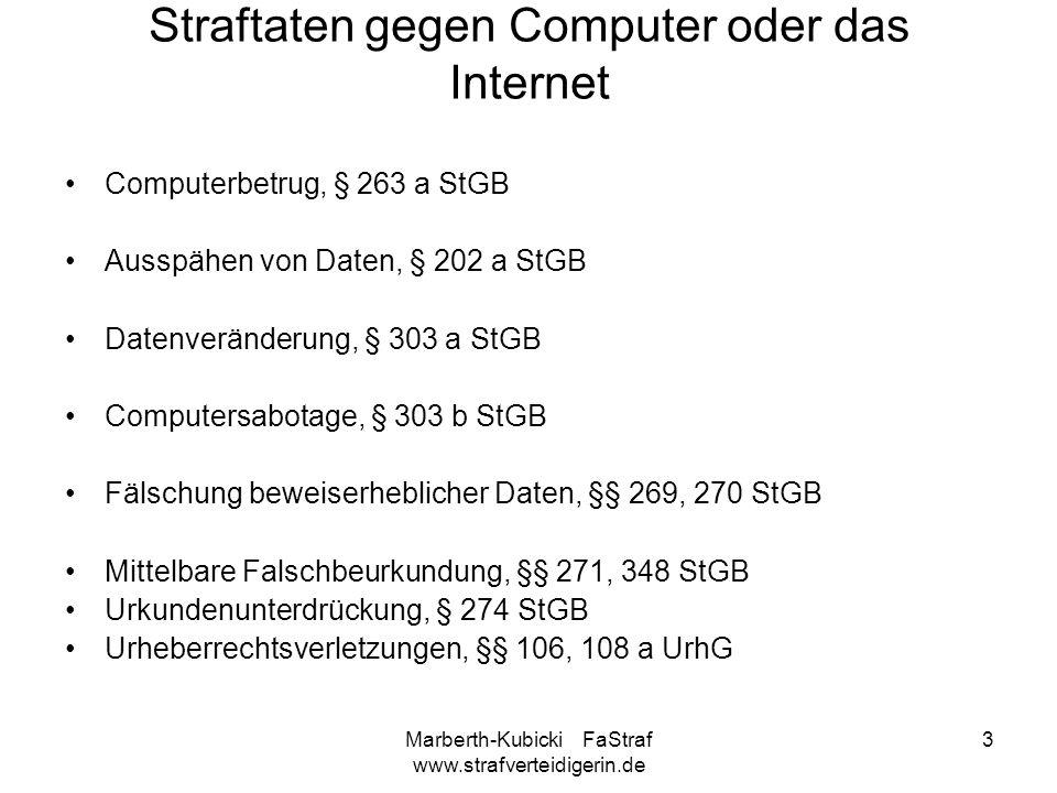 Marberth-Kubicki FaStraf www.strafverteidigerin.de 3 Straftaten gegen Computer oder das Internet Computerbetrug, § 263 a StGB Ausspähen von Daten, § 2