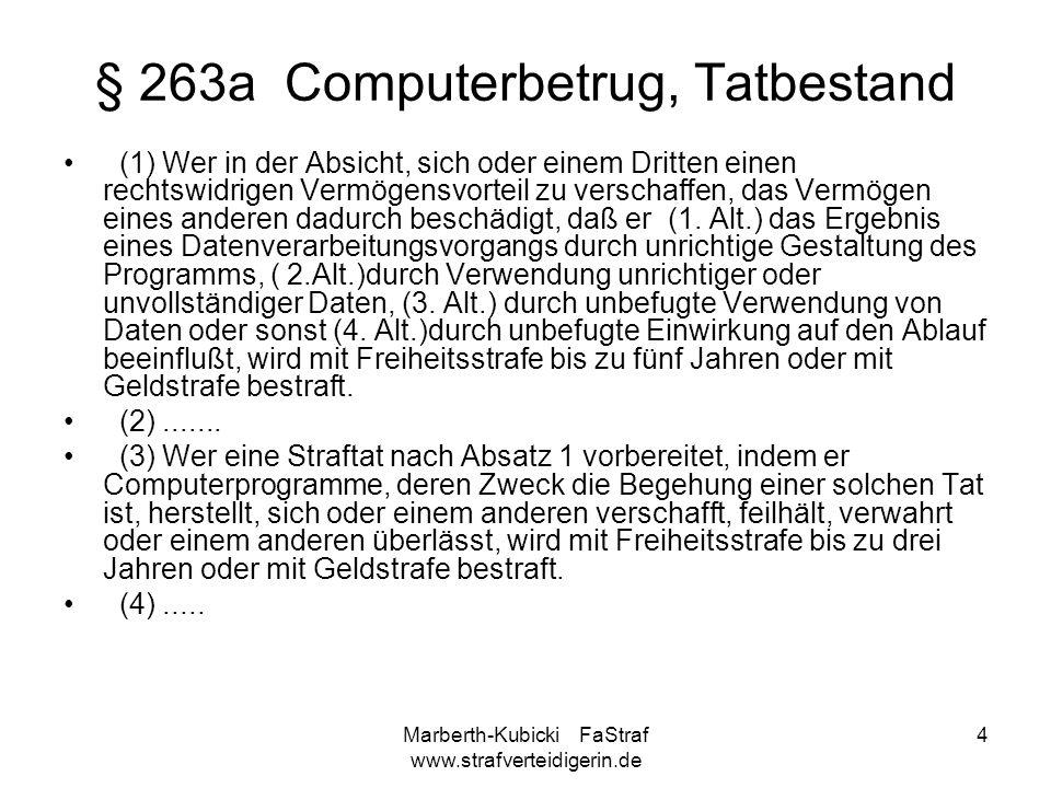 Marberth-Kubicki FaStraf www.strafverteidigerin.de 4 § 263a Computerbetrug, Tatbestand (1) Wer in der Absicht, sich oder einem Dritten einen rechtswid