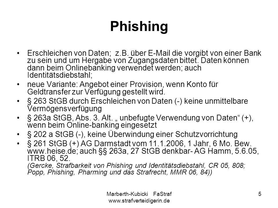 Marberth-Kubicki FaStraf www.strafverteidigerin.de 5 Phishing Erschleichen von Daten; z.B. über E-Mail die vorgibt von einer Bank zu sein und um Herga