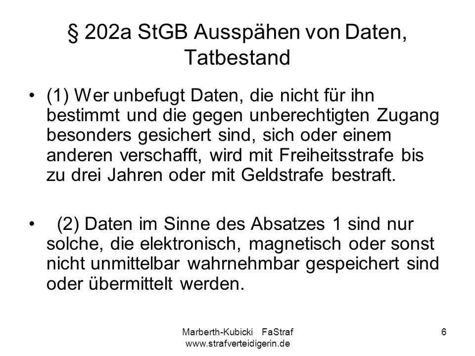 Marberth-Kubicki FaStraf www.strafverteidigerin.de 6 § 202a StGB Ausspähen von Daten, Tatbestand (1) Wer unbefugt Daten, die nicht für ihn bestimmt un