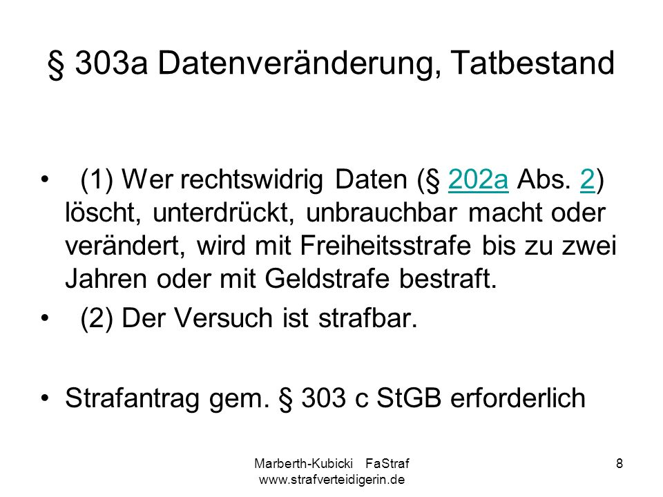 Marberth-Kubicki FaStraf www.strafverteidigerin.de 8 § 303a Datenveränderung, Tatbestand (1) Wer rechtswidrig Daten (§ 202a Abs. 2) löscht, unterdrück