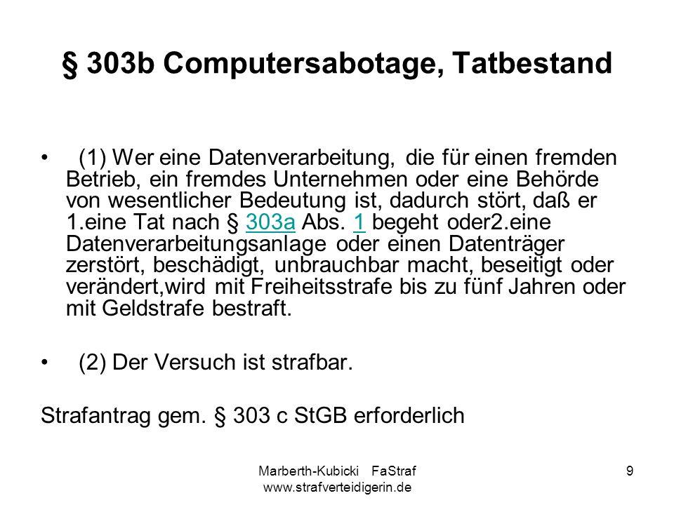 Marberth-Kubicki FaStraf www.strafverteidigerin.de 9 § 303b Computersabotage, Tatbestand (1) Wer eine Datenverarbeitung, die für einen fremden Betrieb