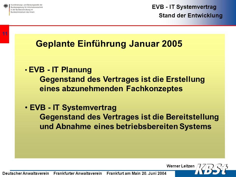 Werner Leitzen EVB - IT Systemvertrag Stand der Entwicklung Deutscher Anwaltsverein Frankfurter Anwaltsverein Frankfurt am Main 20. Juni 2004 10 EVB -