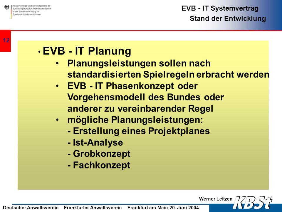 Werner Leitzen EVB - IT Systemvertrag Stand der Entwicklung Deutscher Anwaltsverein Frankfurter Anwaltsverein Frankfurt am Main 20. Juni 2004 11 Gepla