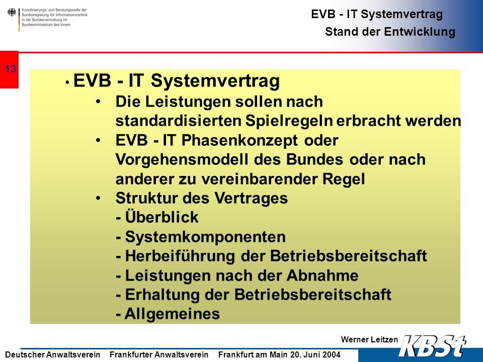 Werner Leitzen EVB - IT Systemvertrag Stand der Entwicklung Deutscher Anwaltsverein Frankfurter Anwaltsverein Frankfurt am Main 20. Juni 2004 12 EVB -