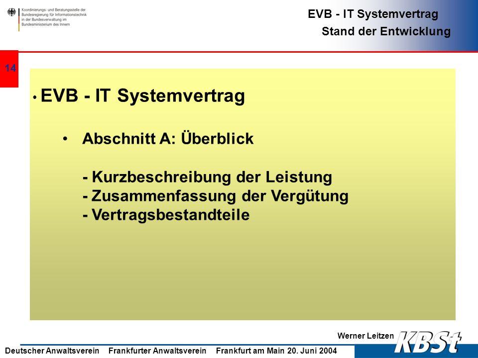Werner Leitzen EVB - IT Systemvertrag Stand der Entwicklung Deutscher Anwaltsverein Frankfurter Anwaltsverein Frankfurt am Main 20. Juni 2004 13 EVB -