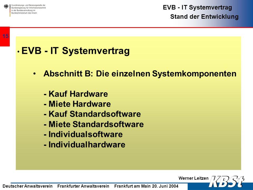 Werner Leitzen EVB - IT Systemvertrag Stand der Entwicklung Deutscher Anwaltsverein Frankfurter Anwaltsverein Frankfurt am Main 20. Juni 2004 14 EVB -