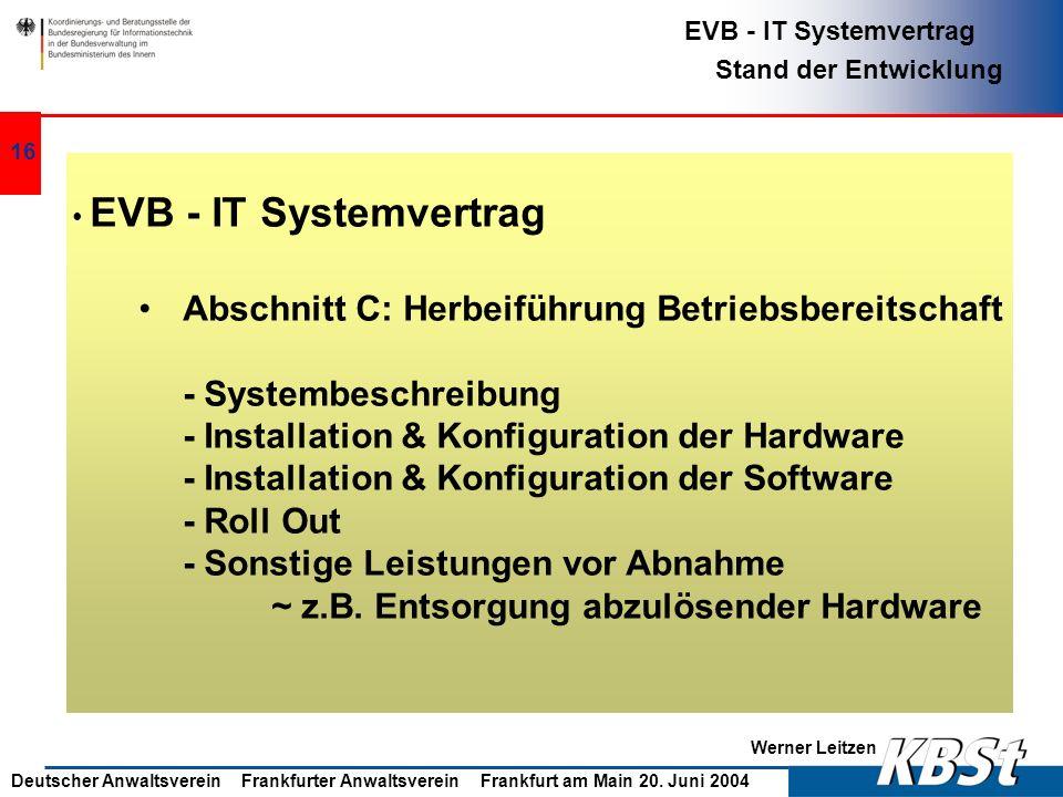 Werner Leitzen EVB - IT Systemvertrag Stand der Entwicklung Deutscher Anwaltsverein Frankfurter Anwaltsverein Frankfurt am Main 20. Juni 2004 15 EVB -