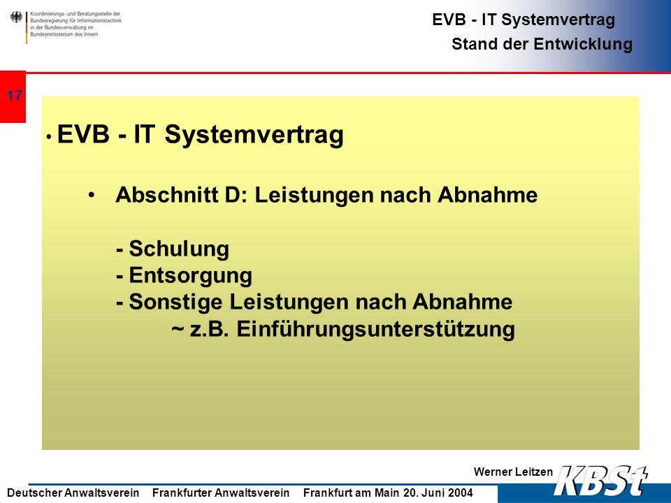 Werner Leitzen EVB - IT Systemvertrag Stand der Entwicklung Deutscher Anwaltsverein Frankfurter Anwaltsverein Frankfurt am Main 20. Juni 2004 16 EVB -
