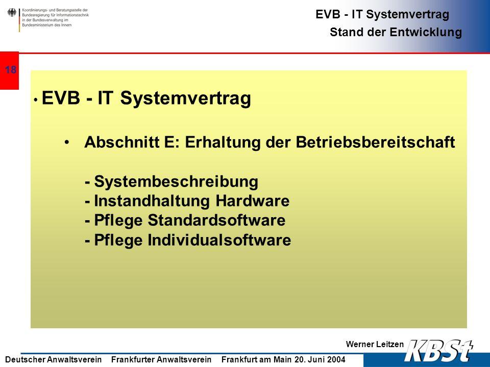 Werner Leitzen EVB - IT Systemvertrag Stand der Entwicklung Deutscher Anwaltsverein Frankfurter Anwaltsverein Frankfurt am Main 20. Juni 2004 17 EVB -