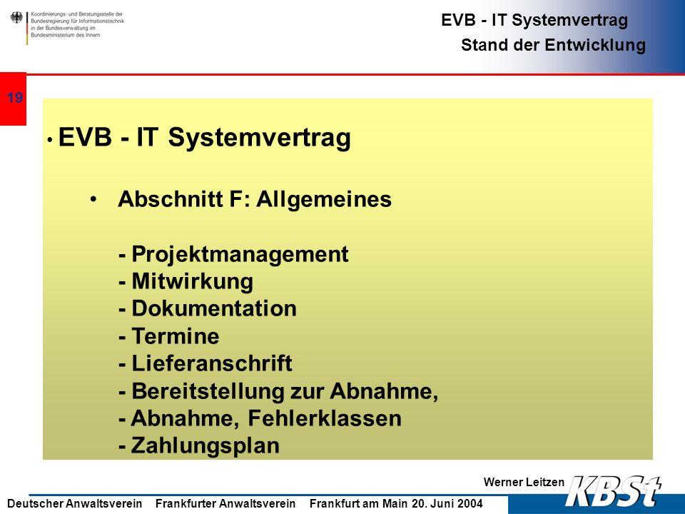 Werner Leitzen EVB - IT Systemvertrag Stand der Entwicklung Deutscher Anwaltsverein Frankfurter Anwaltsverein Frankfurt am Main 20. Juni 2004 18 EVB -