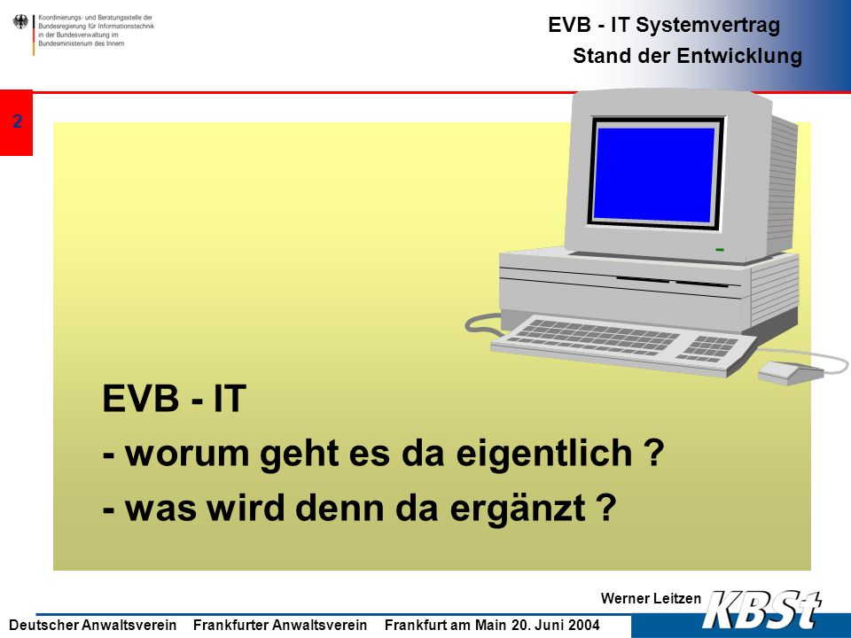 Werner Leitzen EVB - IT Systemvertrag Stand der Entwicklung Deutscher Anwaltsverein Frankfurter Anwaltsverein Frankfurt am Main 20. Juni 2004 1 Die Er
