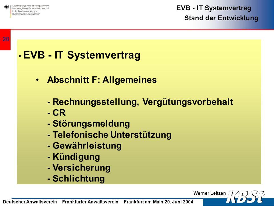 Werner Leitzen EVB - IT Systemvertrag Stand der Entwicklung Deutscher Anwaltsverein Frankfurter Anwaltsverein Frankfurt am Main 20. Juni 2004 19 EVB -