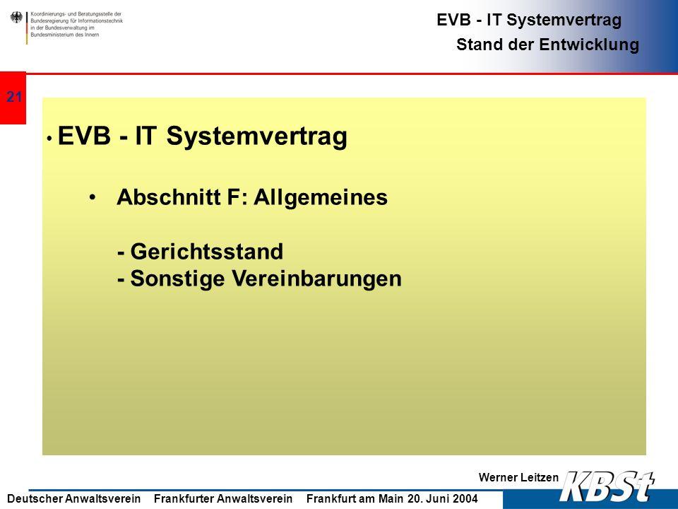 Werner Leitzen EVB - IT Systemvertrag Stand der Entwicklung Deutscher Anwaltsverein Frankfurter Anwaltsverein Frankfurt am Main 20. Juni 2004 20 EVB -
