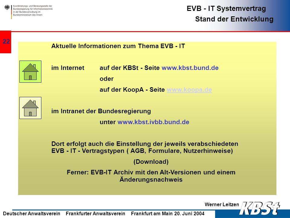 Werner Leitzen EVB - IT Systemvertrag Stand der Entwicklung Deutscher Anwaltsverein Frankfurter Anwaltsverein Frankfurt am Main 20. Juni 2004 21 EVB -