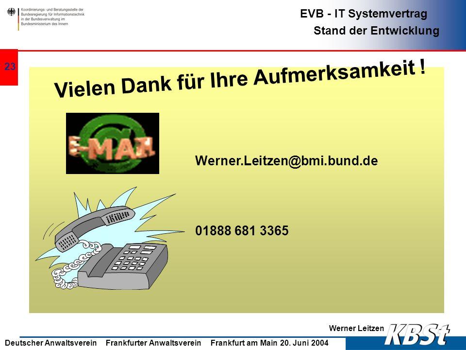 Werner Leitzen EVB - IT Systemvertrag Stand der Entwicklung Deutscher Anwaltsverein Frankfurter Anwaltsverein Frankfurt am Main 20. Juni 2004 22 Aktue
