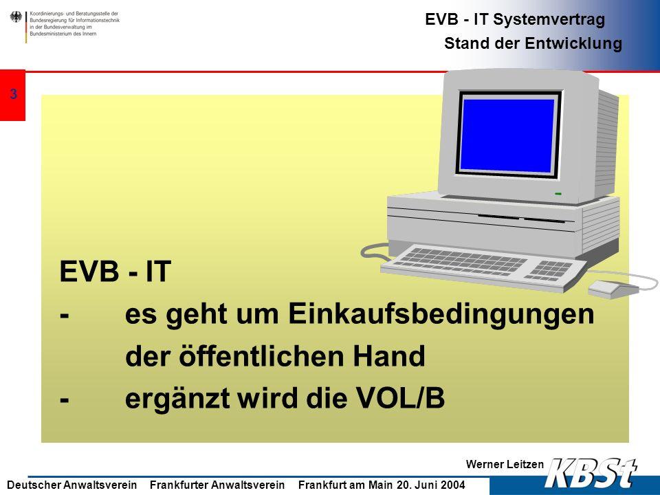 Werner Leitzen EVB - IT Systemvertrag Stand der Entwicklung Deutscher Anwaltsverein Frankfurter Anwaltsverein Frankfurt am Main 20. Juni 2004 2 EVB -