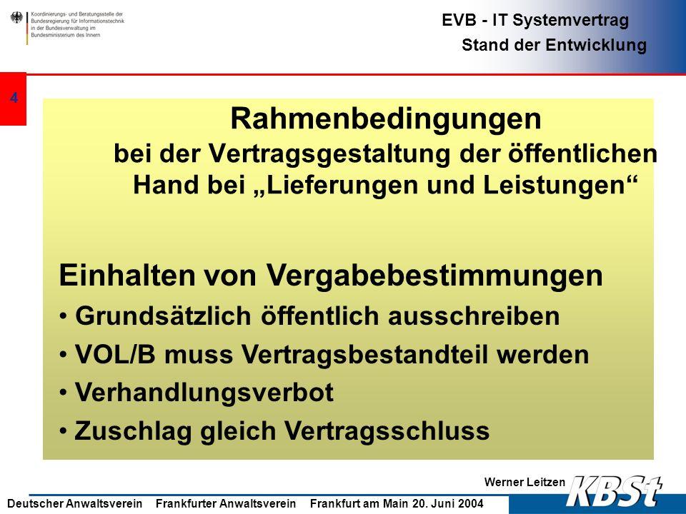 Werner Leitzen EVB - IT Systemvertrag Stand der Entwicklung Deutscher Anwaltsverein Frankfurter Anwaltsverein Frankfurt am Main 20. Juni 2004 3 EVB -