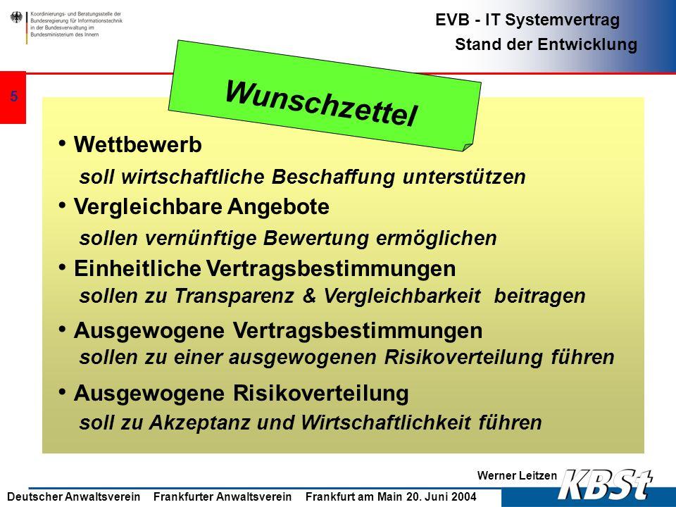 Werner Leitzen EVB - IT Systemvertrag Stand der Entwicklung Deutscher Anwaltsverein Frankfurter Anwaltsverein Frankfurt am Main 20. Juni 2004 4 Rahmen