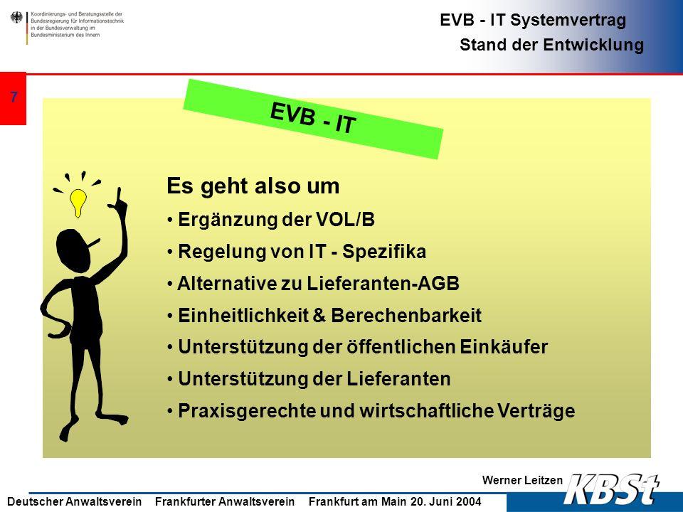 Werner Leitzen EVB - IT Systemvertrag Stand der Entwicklung Deutscher Anwaltsverein Frankfurter Anwaltsverein Frankfurt am Main 20. Juni 2004 6 Allgem