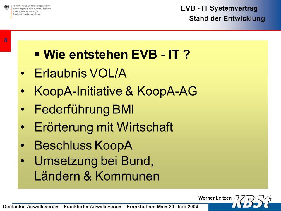 Werner Leitzen EVB - IT Systemvertrag Stand der Entwicklung Deutscher Anwaltsverein Frankfurter Anwaltsverein Frankfurt am Main 20. Juni 2004 7 EVB -