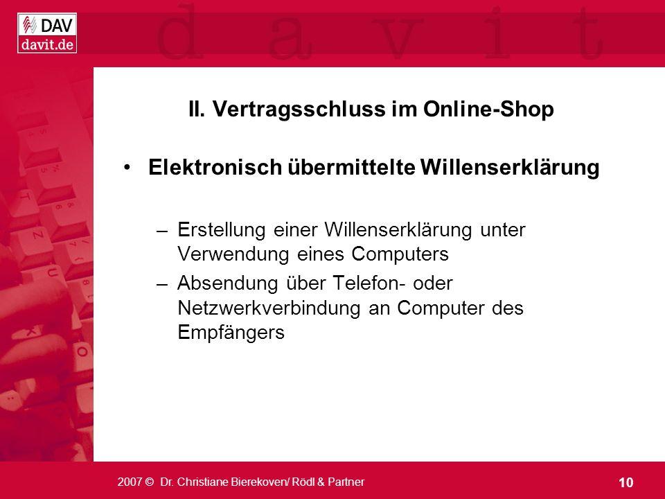 10 2007 © Dr. Christiane Bierekoven/ Rödl & Partner II. Vertragsschluss im Online-Shop Elektronisch übermittelte Willenserklärung –Erstellung einer Wi
