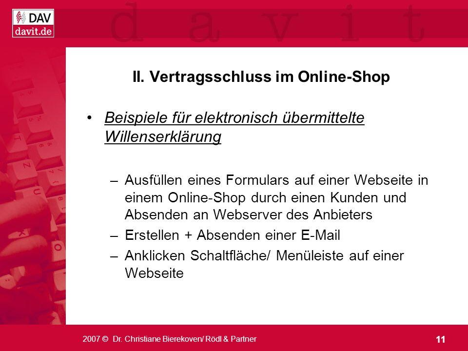 11 2007 © Dr. Christiane Bierekoven/ Rödl & Partner II. Vertragsschluss im Online-Shop Beispiele für elektronisch übermittelte Willenserklärung –Ausfü
