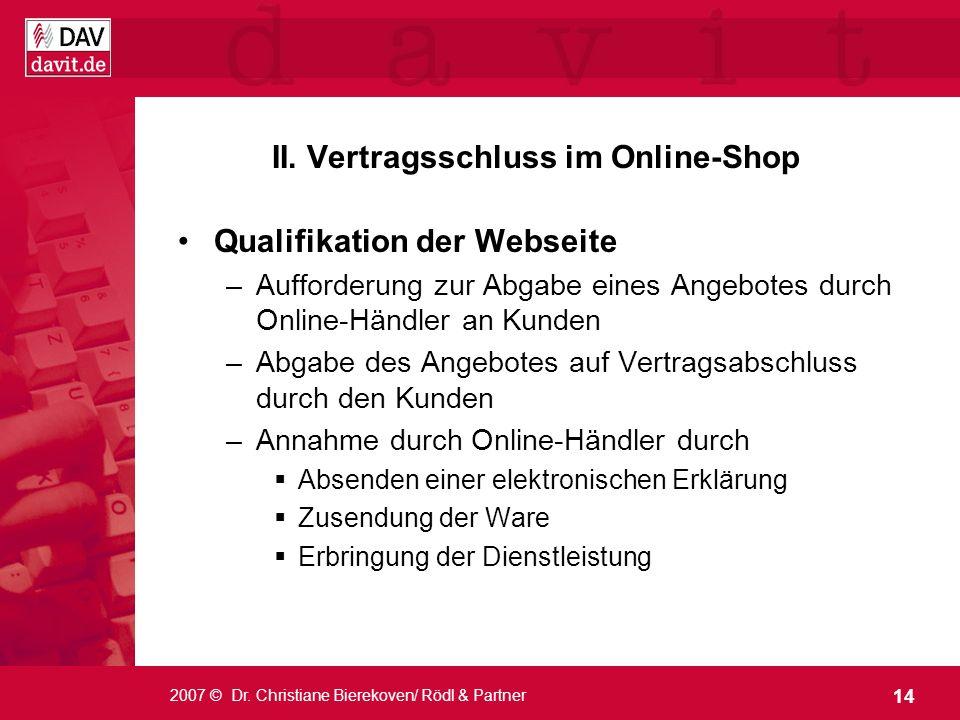 14 2007 © Dr. Christiane Bierekoven/ Rödl & Partner II. Vertragsschluss im Online-Shop Qualifikation der Webseite –Aufforderung zur Abgabe eines Angeb