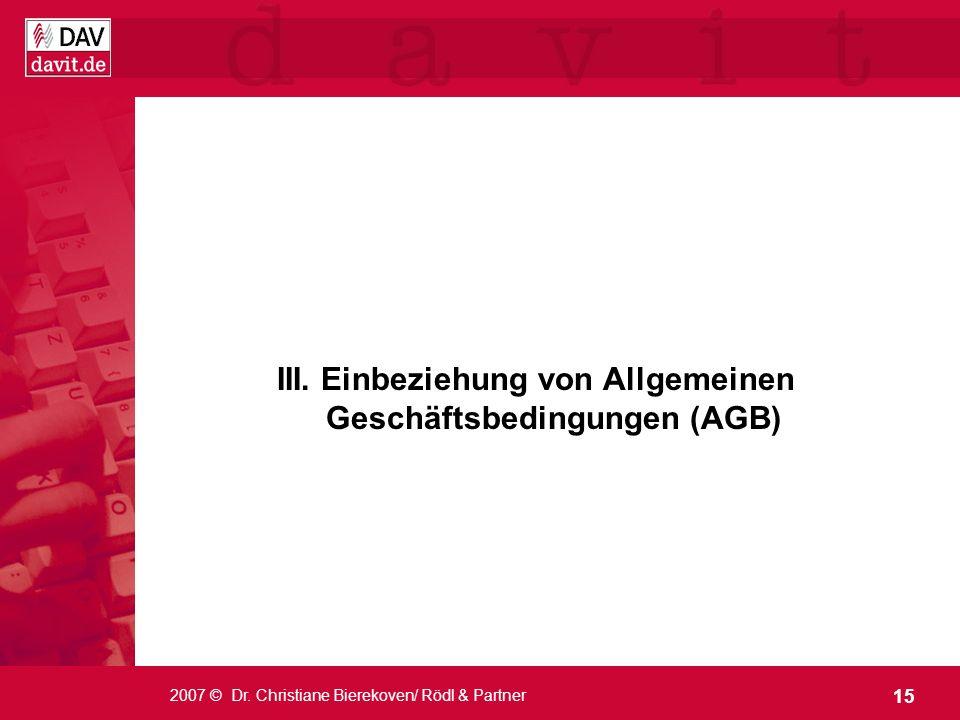 15 2007 © Dr. Christiane Bierekoven/ Rödl & Partner III. Einbeziehung von Allgemeinen Geschäftsbedingungen (AGB)
